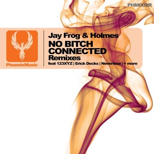 Jay Frog & Holmes – No Bitch Connected (Remixes)